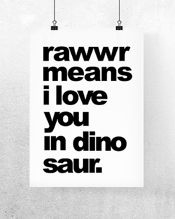 Rawwr means I love you in dinosaur
